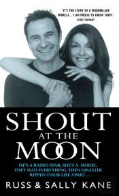 Shout At The Moon - He'S A Radio Star, She'S A Top Designer. They Had Everything, Then Disaster Ripped Their Life Apart....