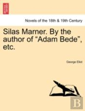 Silas Marner. By The Author Of  Adam Bed