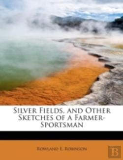 Bertrand.pt - Silver Fields, And Other Sketches Of A Farmer-Sportsman