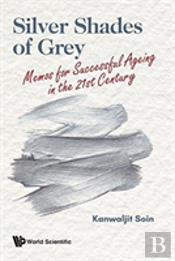 Silver Shades Of Grey: Memos For Successful Ageing In The 21st Century