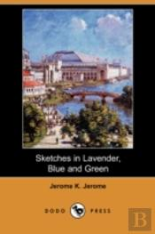 Sketches In Lavender, Blue And Green (Dodo Press)