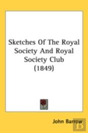 Sketches Of The Royal Society And Royal Society Club (1849)