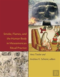 Bertrand.pt - Smoke, Flames, And The Human Body In Mesoamerican Ritual Practice