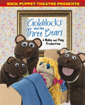 Sock Puppet Theatre Presents Goldilocks And The Three Bears