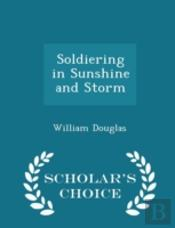 Soldiering In Sunshine And Storm - Schol
