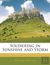 Soldiering In Sunshine And Storm
