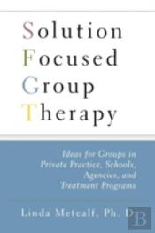 Solution Focused Group Therapy: Ideas Fo