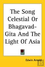 Song Celestial Or Bhagavad-Gita And The Light Of Asia