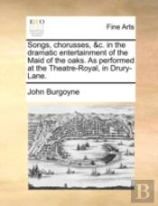 Songs, Chorusses, &C. In The Dramatic Entertainment Of The Maid Of The Oaks. As Performed At The Theatre-Royal, In Drury-Lane.