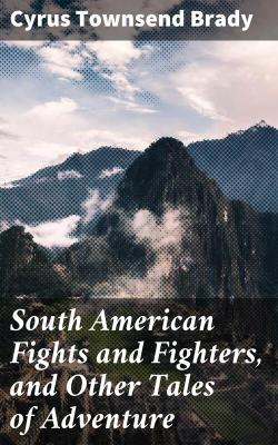 Bertrand.pt - South American Fights And Fighters, And Other Tales Of Adventure