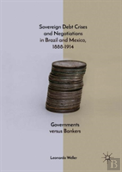 Bertrand.pt - Sovereign Debt Crises And Negotiations In Brazil And Mexico, 1888-1914