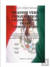 Spanish Verb Conjugation: A Hands-On Guide To The 7 Simple Tenses