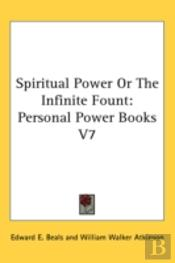 Spiritual Power Or The Infinite Fount: P