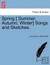 Spring ( Summer, Autumn, Winter) Songs And Sketches.