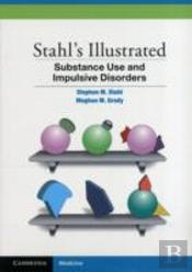 Stahl'S Illustrated Substance Use And Impulsive Disorders