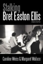 Stalking Bret Easton Ellis
