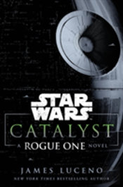 Star Wars: Catalyst: A Rogue One Story