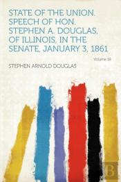 State Of The Union. Speech Of Hon. Stephen A. Douglas, Of Illinois, In The Senate, January 3, 1861 Volume 18
