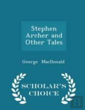 Stephen Archer And Other Tales - Scholar'S Choice Edition