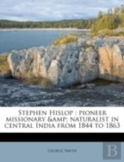 Stephen Hislop : Pioneer Missionary &Amp