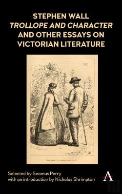 Bertrand.pt - Stephen Wall, Trollope And Character And Other Essays On Victorian Literature