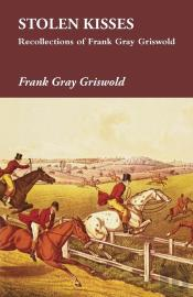 Stolen Kisses - Recollections Of Frank Gray Griswold