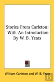 Stories From Carleton: With An Introduction By W. B. Yeats