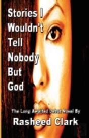 Stories I Wouldn'T Tell Nobody But God... .Out Of Fear Nobody But God Would Understand (Revised Edition)