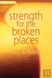 Strength For The Broken Places