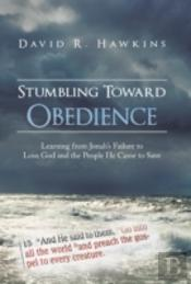 Stumbling Toward Obedience: Learning From Jonah'S Failure To Love God And The People He Came To Save