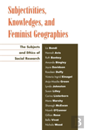 Subjectivities, Knowledges And Feminist Geographies