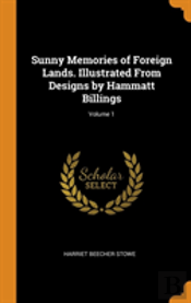 Sunny Memories Of Foreign Lands. Illustrated From Designs By Hammatt Billings; Volume 1
