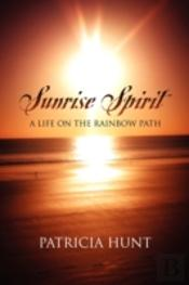 Sunrise Spirit:  A Life On The Rainbow P