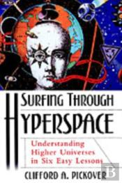 Surfing Through Hyperspace:Understanding Higher Universes In Six Easy Lessons