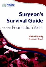 Surgeon'S Survival Guide To Foundation Years