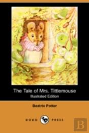 TALE OF MRS. TITTLEMOUSE (ILLUSTRATED EDITION) (DODO PRESS)