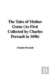 TALES OF MOTHER GOOSE (AS FIRST COLLECTED BY CHARLES PERRAULT IN 1696)