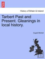 Tarbert Past And Present. Gleanings In L