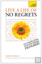 Teach Yourself Live A Life Of No Regrets: The Proven Action Plan Forfinding Fulfilment