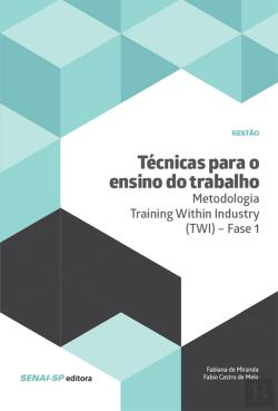 Bertrand.pt - Técnicas Para O Ensino Do Trabalho – Metodologia Training Within Industry (Twi) – Fase 1