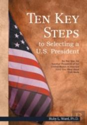 Ten Key Steps To Selecting A U.S. President