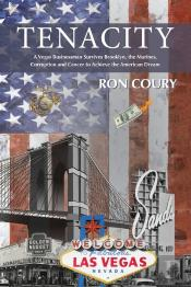 Tenacity:  A Vegas Businessman Survives Brooklyn, The Marines, Corruption And Cancer To Achieve The American Dream