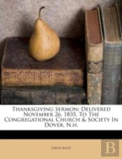 Thanksgiving Sermon: Delivered November 26, 1835, To The Congregational Church & Society In Dover, N.H.