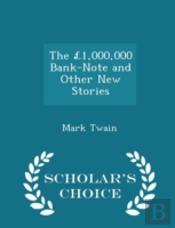 The 1,000,000 Bank-Note And Other New Stories - Scholar'S Choice Edition