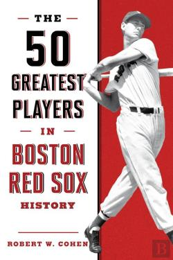 Bertrand.pt - The 50 Greatest Players In Boston Red Sox History