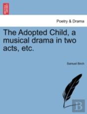 The Adopted Child, A Musical Drama In Tw