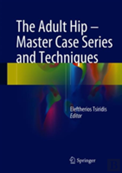 Bertrand.pt - The Adult Hip - Master Case Series And Techniques