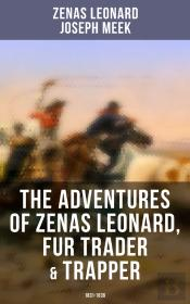 The Adventures Of Zenas Leonard, Fur Trader & Trapper (1831-1836)