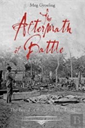 The Aftermath Of Battle : The Burial Of The Civil War Dead