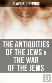 The Antiquities Of The Jews & The War Of The Jews